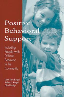 Positive Behavioral Support: Including People with Difficult Behavior in the Community - Koegel, Lynn Kern, PhD (Editor), and Koegel, Robert L, Dr. (Editor), and Dunlap, Glen (Editor)