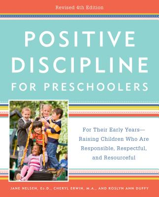 Positive Discipline for Preschoolers, Revised 4th Edition: For Their Early Years -- Raising Children Who Are Responsible, Respectful, and Resourceful - Nelsen, Jane, and Erwin, Cheryl, and Duffy, Roslyn Ann
