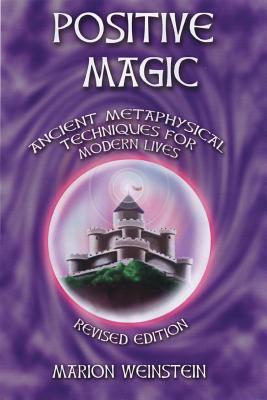 Positive Magic: Ancient Metaphysical Techniques for Modern Lives - Weinstein, Marion