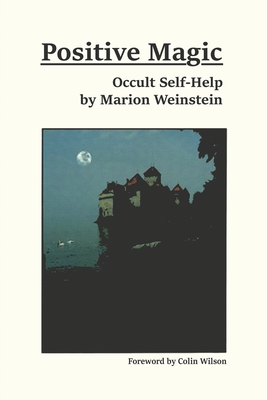 Positive Magic: Occult Self-Help - Weinstein, Marion