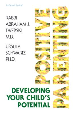 Positive Parenting: Developing Your Child's Potential - Twerski, Abraham J, Rabbi, M.D., and Schwartz, Ursula, Ph.D.