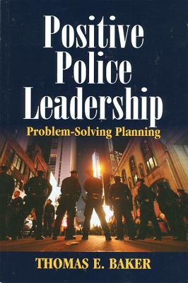 Positive Police Leadership: Problem-Solving Planning - Kasper, Jody, and Baker, Thomas E