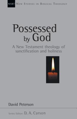 Possessed by God: A New Testament Theology of Sanctification and Holiness - Peterson, David