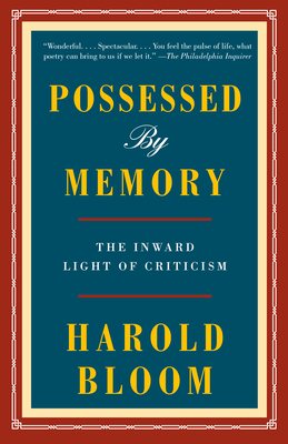 Possessed by Memory: The Inward Light of Criticism - Bloom, Harold
