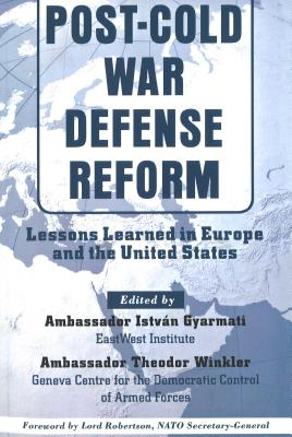 Post Cold War Defense Reform (P) - Gyarmati, Istvan (Editor), and Winkler, Theodor, Amb. (Editor), and Robertson, Lord (Foreword by)