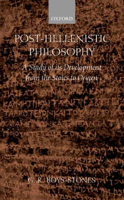 Post-Hellenistic Philosophy: A Study in Its Development from the Stoics to Origen - Boys-Stones, G R