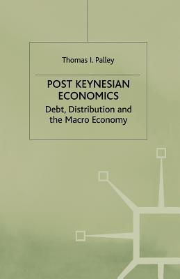 Post Keynesian Economics: Debt, Distribution and the Macro Economy - Palley, Thomas I.
