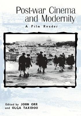 Post-War Cinema and Modernity: A Film Reader - Orr, John, Professor (Editor), and Taxidou, Olga, Professor (Editor)