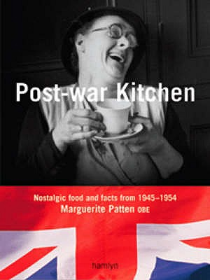 Post-War Kitchen: Nostalgic Food and Facts from 1945-1954 - Patten, Marguerite, OBE