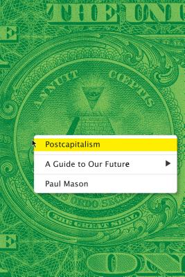 Postcapitalism: A Guide to Our Future - Mason, Paul, MS