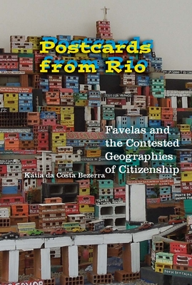 Postcards from Rio: Favelas and the Contested Geographies of Citizenship - Bezerra, Kaatia Da Costa