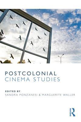 Postcolonial Cinema Studies - Ponzanesi, Sandra (Editor), and Waller, Marguerite (Editor)