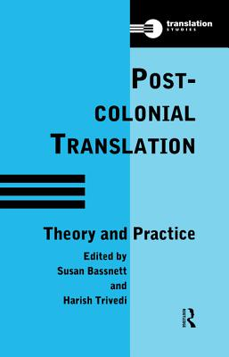 Postcolonial Translation: Theory and Practice - Bassnett, Susan (Editor), and Editor), Susan Bassnett (Editor), and Trivedi, Harish (Editor)