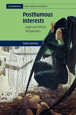 Posthumous Interests: Legal and Ethical Perspectives - Sperling, Daniel
