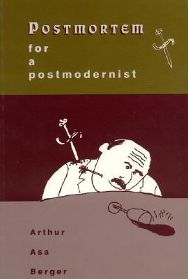 Postmortem for a Postmodernist - Berger, Arthur Asa, Dr.