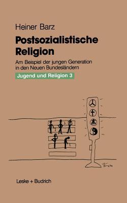 Postsozialistische Religion: Am Beispiel Der Jungen Generation in Den Neuen Bundeslandern - Barz, Heiner
