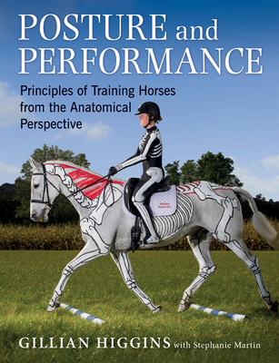 Posture and Performance: Principles of Training Horses from the Anatomical Perspective - Higgins, Gillian, and Martin, Stephanie, and Kemp, Adam (Foreword by)