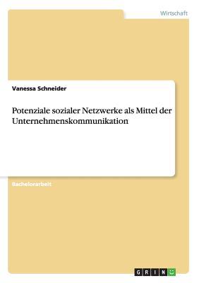 Potenziale Sozialer Netzwerke ALS Mittel Der Unternehmenskommunikation - Schneider, Vanessa