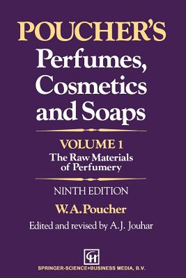 Poucher's Perfumes, Cosmetics and Soaps -- Volume 1: The Raw Materials of Perfumery - Jouhar, A J (Editor), and Poucher, W a