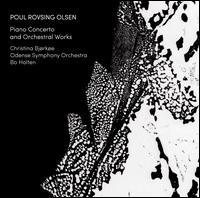 Poul Rovsing Olsen: Klavierkonzert; Orchesterwerke - Bo Holten (piano); Christina Bjørkøe (piano); Odense Symphony Orchestra