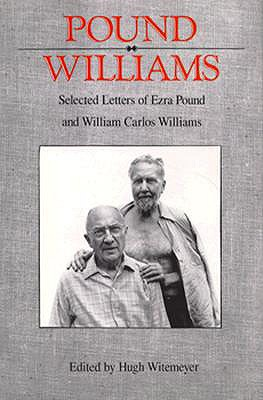 Pound/Williams: Selected Letters of Ezra Pound and William Carlos Williams - Pound, Ezra, and Williams, William Carlos, and Witemeyer, Hugh (Editor)