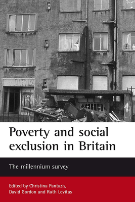 Poverty and Social Exclusion in Britain: The Millennium Survey - Pantazis, Christina (Editor), and Gordon, David (Editor), and Levitas, Ruth (Editor)