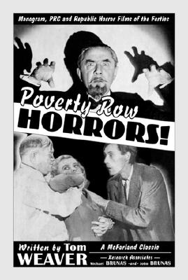 Poverty Row Horrors!: Monogram, PRC and Republic Horror Films of the Forties - Weaver, Tom