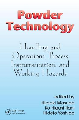 Powder Technology: Handling and Operations, Process Instrumentation, and Working Hazards - Masuda, Hiroaki (Editor), and Higashitani, Ko (Editor), and Yoshida, Hideto (Editor)