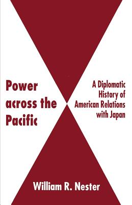 Power across the Pacific: A Diplomatic History of American Relations with Japan - Nester, William R.