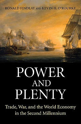 Power and Plenty: Trade, War, and the World Economy in the Second Millennium - Findlay, Ronald