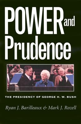 Power and Prudence: The Presidency of George H. W. Bush - Rozell, Mark J, PhD, and Barilleaux, Ryan J