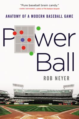 Power Ball: Anatomy of a Modern Baseball Game - Neyer, Rob