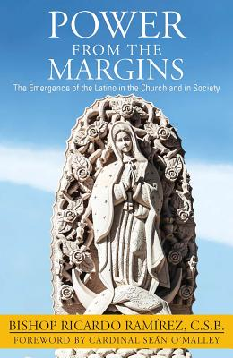 Power from the Margins: The Emergence of the Latino in the Church and in Society - Ramairez, Ricardo
