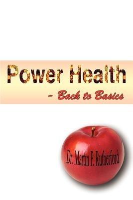 Power Health - Back to Basics - Rutherford, Martin P, Dr.