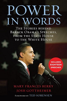 Power in Words: The Stories Behind Barack Obama's Speeches, from the State House to the White House - Berry, Mary Frances, and Gottheimer, Josh, and Sorensen, Theodore C, Professor (Foreword by)