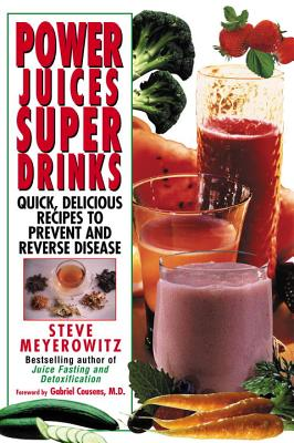 Power Juices, Super Drinks: Quick, Delicious Recipes to Prevent & Reverse Disease - Meyerowitz, Steve, and Cousens, Gabriel, M.D. (Foreword by)
