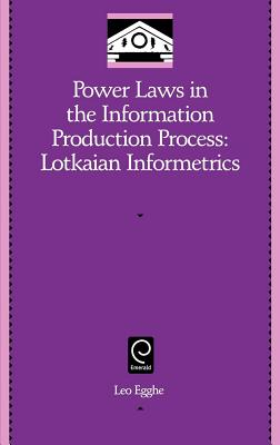 Power Laws in the Information Production Process: Lotkaian Informetrics - Egghe, Leo (Editor)