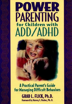 Power Parenting for Children with ADD/ADHD: A Practical Parent's Guide for Managing Difficult Behaviors - Flick, Grad L