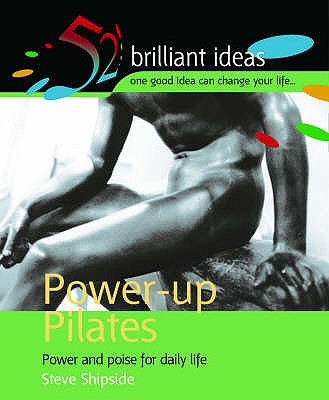 Power-Up Pilates: Power and Poise for Daily Life - Shipside, Steve