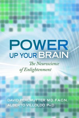 Power Up Your Brain - Perlmutter, David, M.D., and Villoldo, Alberto, PH.D.