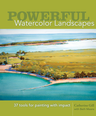 Powerful Watercolor Landscapes: 30 Tools for Painting with Impact - Gill, Catherine, and Means, Beth