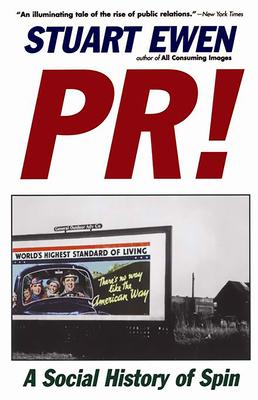 PR!: A Social History of Spin - Ewen, Stuart