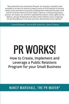 PR Works!: How to create, implement and leverage a public relations program for your small business - Marshall, Nancy