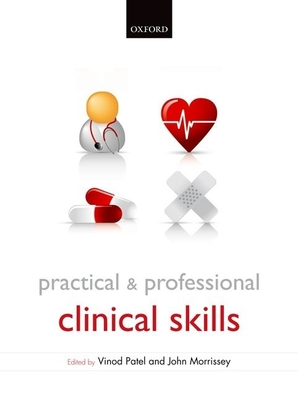 Practical and Professional Clinical Skills - Patel, Vinod