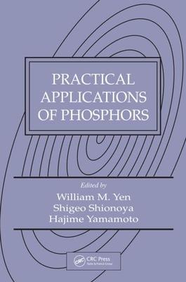 Practical Applications of Phosphors - Yen, William M (Editor), and Shionoya, Shigeo(decease) (Editor), and Yamamoto, Hajime (Editor)