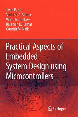 Practical Aspects of Embedded System Design using Microcontrollers - Parab, Jivan, and Shinde, Santosh A., and Shelake, Vinod G.