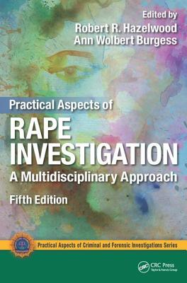 Practical Aspects of Rape Investigation: A Multidisciplinary Approach - Hazelwood, Robert R. (Editor), and Burgess, Ann Wolbert (Editor)