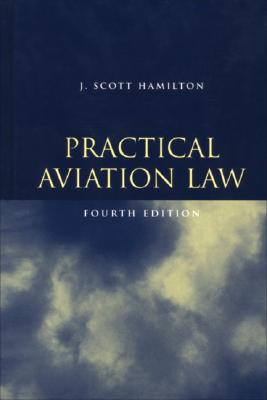 Practical Aviation Law - Hamilton, J Scott, J.D.