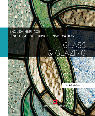 Practical Building Conservation: Glass and Glazing - Historic England