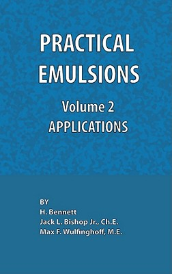 Practical Emulsions, Volume 2, Applications - Bishop, Jack L, and Wulfinghoff, Max F, and Bennett, H